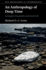 An Anthropology of Deep Time : Geological Temporality and Social Life - Book
