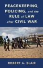 Peacekeeping, Policing, and the Rule of Law after Civil War - Book
