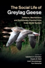 The Social Life of Greylag Geese : Patterns, Mechanisms and Evolutionary Function in an Avian Model System - Book