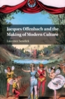 Jacques Offenbach and the Making of Modern Culture - Book