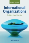 International Organizations : Politics, Law, Practice - Book