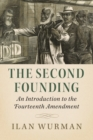 The Second Founding : An Introduction to the Fourteenth Amendment - Book