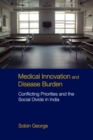 Medical Innovation and Disease Burden : Conflicting Priorities and the Social Divide in India - Book