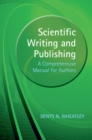 Scientific Writing and Publishing : A Comprehensive Manual for Authors - Book