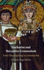 Eucharist and Receptive Ecumenism : From Thanksgiving to Communion - Book
