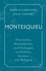 Montesquieu : Discourses, Dissertations, and Dialogues on Politics, Science, and Religion - Book