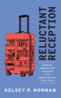 Reluctant Reception : Refugees, Migration and Governance in the Middle East and North Africa - Book