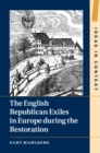 The English Republican Exiles in Europe during the Restoration - eBook