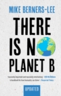 There Is No Planet B : A Handbook for the Make or Break Years - Updated Edition