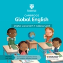 Cambridge Global English Digital Classroom 1 Access Card (1 Year Site Licence) : For Cambridge Primary and Lower Secondary English as a Second Language - Book