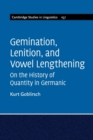 Gemination, Lenition, and Vowel Lengthening : On the History of Quantity in Germanic - Book