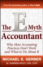 The E-Myth Accountant : Why Most Accounting Practices Don't Work and What to Do About It - eBook