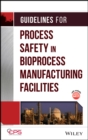 Guidelines for Process Safety in Bioprocess Manufacturing Facilities - eBook