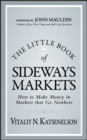 The Little Book of Sideways Markets : How to Make Money in Markets that Go Nowhere - eBook