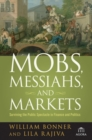 Mobs, Messiahs, and Markets : Surviving the Public Spectacle in Finance and Politics - eBook