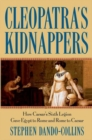 Cleopatra's Kidnappers : How Caesars Sixth Legion Gave Egypt to Rome and Rome to Caesar - eBook