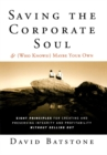 Saving the Corporate Soul--and (Who Knows?) Maybe Your Own : Eight Principles for Creating and Preserving Integrity and Profitability Without Selling Out - Book