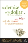The Demise of the Dollar... : And Why It's Even Better for Your Investments - eBook