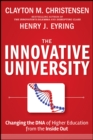 The Innovative University : Changing the DNA of Higher Education from the Inside Out - Book