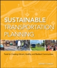 Sustainable Transportation Planning : Tools for Creating Vibrant, Healthy, and Resilient Communities - eBook