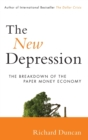 The New Depression : The Breakdown of the Paper Money Economy - Book