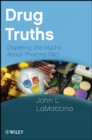 Drug Truths : Dispelling the Myths About Pharma R & D - eBook