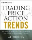 Trading Price Action Trends : Technical Analysis of Price Charts Bar by Bar for the Serious Trader - eBook