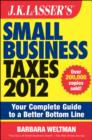 J.K. Lasser's Small Business Taxes 2012 : Your Complete Guide to a Better Bottom Line - eBook