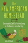 The New American Homestead : Sustainable, Self-Sufficient Living in the Country or in the City - eBook