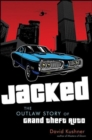 Jacked : The Outlaw Story of Grand Theft Auto - eBook