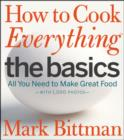 How to Cook Everything The Basics : All You Need to Make Great Food -- With 1,000 Photos - eBook