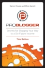 ProBlogger : Secrets for Blogging Your Way to a Six-Figure Income - Book