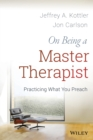 On Being a Master Therapist : Practicing What You Preach - Book