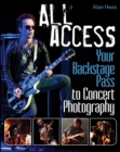 All Access : Your Backstage Pass to Concert Photography - eBook