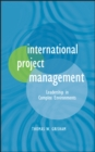 International Project Management : Leadership in Complex Environments - eBook