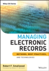 Managing Electronic Records : Methods, Best Practices, and Technologies - eBook