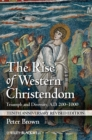 The Rise of Western Christendom : Triumph and Diversity, A.D. 200-1000 - Book