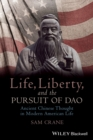Life, Liberty, and the Pursuit of Dao : Ancient Chinese Thought in Modern American Life - eBook