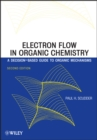 Electron Flow in Organic Chemistry : A Decision-Based Guide to Organic Mechanisms - eBook