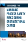 Guidelines for Managing Process Safety Risks During Organizational Change - Book