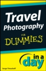 Travel Photography In A Day For Dummies - eBook