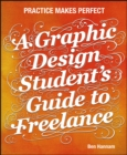 A Graphic Design Student's Guide to Freelance : Practice Makes Perfect - eBook
