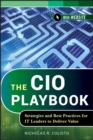 The CIO Playbook : Strategies and Best Practices for IT Leaders to Deliver Value - eBook