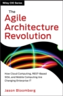 The Agile Architecture Revolution : How Cloud Computing, REST-Based SOA, and Mobile Computing Are Changing Enterprise IT - eBook