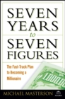 Seven Years to Seven Figures : The Fast-Track Plan to Becoming a Millionaire - eBook