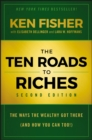 The Ten Roads to Riches : The Ways the Wealthy Got There (And How You Can Too!) - eBook