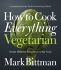 How to Cook Everything Vegetarian : Completely Revised Tenth Anniversary Edition - Book
