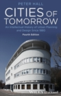 Cities of Tomorrow : An Intellectual History of Urban Planning and Design Since 1880 - Book