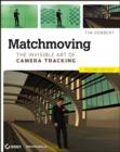 Matchmoving : The Invisible Art of Camera Tracking - eBook
