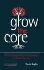 Grow the Core : How to Focus on your Core Business for Brand Success - Book
